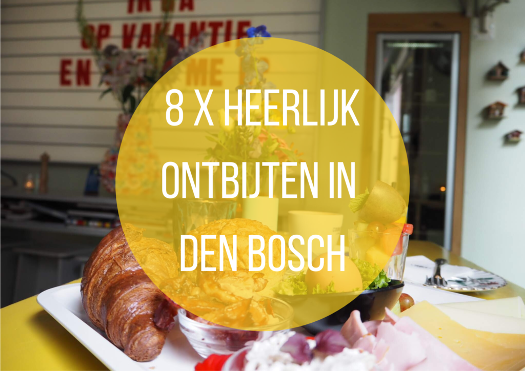 8x Fijn ontbijten in Den Bosch